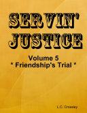 Servin  Justice   Volume 5   Friendship s Trial