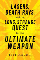 Lasers Death Rays And The Long Strange Quest For The Ultimate Weapon