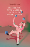 Mastery of Non-Mastery in the Age of Meltdown Book