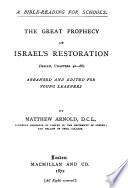 A Bible-reading for schools. The great prophecy of Israel's restoration, Isaiah, chap. 40-66, arranged and ed. by M. Arnold