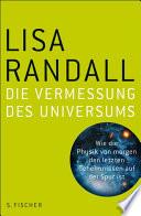 Die Vermessung des Universums  : Wie die Physik von morgen den letzten Geheimnissen auf der Spur ist