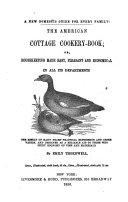 The American Cottage Cookery book  Or  Housekeeping Made Easy  Pleasant and Economical in All Its Departments
