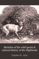 Sketches of the Wild Sports   Natural History of the Highlands