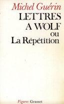Lettres à Wolf ou la Répétition