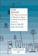 Our House: The Representation of Domestic Space in Modern ...
