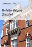 The Yellow Wallpaper (Illustrated) [Pdf/ePub] eBook
