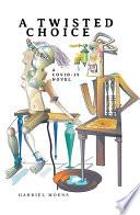 A Twisted Choice   A Covid 19 Novel Book