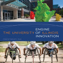 The University of Illinois Engine of Innovation / [edited by] Edited by Frederick E. Hoxie