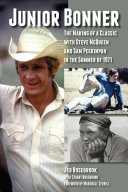 Junior Bonner  The Making of a Classic with Steve McQueen and Sam Peckinpah in the Summer of 1971