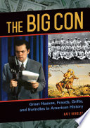 The Big Con  Great Hoaxes  Frauds  Grifts  and Swindles in American History