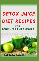 Detox Juice Diet Recipes For Beginners and Dummies