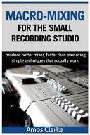 Macro-Mixing for the Small Recording Studio