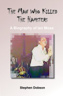 The Man Who Killed the Hamsters   a Biography of Ian Moss