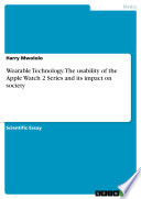 Wearable Technology. The usability of the Apple Watch 2 Series and its impact on society