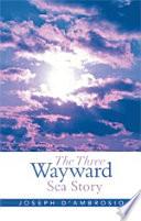 The Three Wayward Sea Story