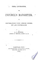 Emma Livingston, the Infidel's Daughter; Or
