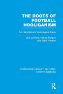 The Roots of Football Hooliganism (RLE Sports Studies)