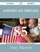 American Dream 85 Success Secrets   85 Most Asked Questions on American Dream   What You Need to Know