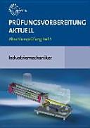 Prüfungsvorbereitung aktuell - Industriemechaniker/-in. Abschlussprüfung