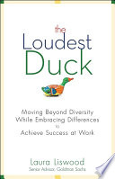 """""""The Loudest Duck: Moving Beyond Diversity while Embracing Differences to Achieve Success at Work"""" by Laura A. Liswood"""