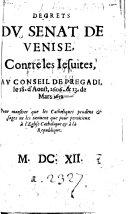 Décrets du Sénat de Venise contre les Jésuites, du conseil de Pregadi, le 18 d'Aoust 1606 et 13 de Mars 1612, pour monstrer que les Catholiques prudens et sages ne les tiennent que pour pernitieux à l'Église catholique et à la République