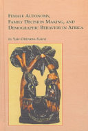 Female autonomy, family decision making, and demographic behavior in Africa