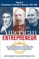 American Entrepreneur Chapter 6: Entrepreneurs in the Age of Upheaval: 1850–1880
