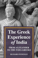 The Greek Experience of India : From Alexander to the Indo-Greeks / Richard Stoneman