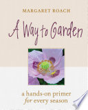 link to A way to garden : a hands-on primer for every season in the TCC library catalog