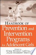 Handbook of Prevention and Intervention Programs for Adolescent Girls by Joyce Elizabeth Mann PDF