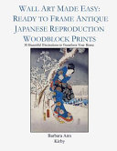 Wall Art Made Easy  Ready to Frame Antique Japanese Reproduction Woodblock Prints  30 Beautiful Illustrations to Transform Your Home
