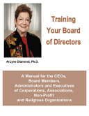 Training Your Board of Directors  A Manual for the CEOs  Board Members  Administrators and Executives of Corporations  Associations  Non Profit and Religious Organizations