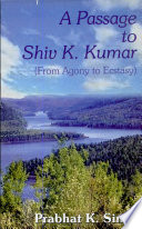 A Passage to Shiv K. Kumar