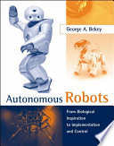 """Autonomous Robots: From Biological Inspiration to Implementation and Control"" by George A. Bekey"