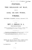 Popery, the religion of man, not of God, or his Word, a lecture