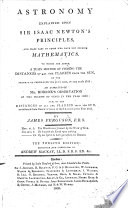 Astronomy explained upon Sir Isaac Newton s Principles     To which are added  a plain method of finding the distances of all the planets from the sun     An account of Mr  Horrox s observation of the transit of Venus in     1639     The ninth edition