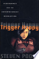 """Trigger Happy: Videogames and the Entertainment Revolution"" by Steven Poole"