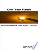 Own Your Future   Wisdom for Wealth and a Better Tomorrow