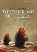 Singapore and the Silk Road of the Sea, 1300_1800