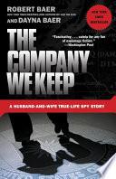 The Company We Keep  : A Husband-and-Wife True-Life Spy Story