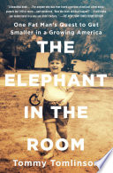 """The Elephant in the Room: One Fat Man's Quest to Get Smaller in a Growing America"" by Tommy Tomlinson"