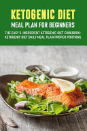 Ketogenic Diet Meal Plan For Beginners The Easy 5 ingredient Ketogenic Diet Cookbook Ketogenic Diet Daily Meal Plan Proper Port