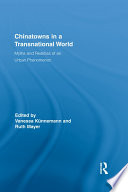 Chinatowns in a Transnational World, Myths and Realities of an Urban Phenomenon by Vanessa Künnemann,Ruth Mayer PDF