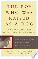 The boy who was raised as a dog and other stories from a child the boy who was raised as a dog and other stories from a child psychiatrist bruce duncan perrymaia szalavitz limited preview 2006 fandeluxe Images