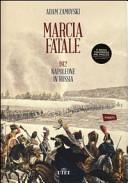 Marcia fatale. 1812. Napoleone in Russia