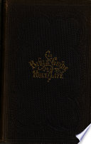 The Bible Guide to a Holy Life  Or the Marrow and Fatness of the Gospel  Arranged Under Nearly Eight Hundred Heads