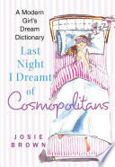Last Night I Dreamt of Cosmopolitans  : A Modern Girl's Dream Dictionary