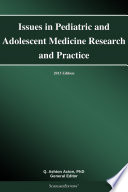 Issues in Pediatric and Adolescent Medicine Research and Practice: 2013 Edition