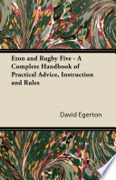 Eton and Rugby Five   A Complete Handbook of Practical Advice  Instruction and Rules