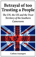 Pdf Betrayal of Too Trusting a People. The UN, the UK and the Trust Territory of the Southern Cameroons